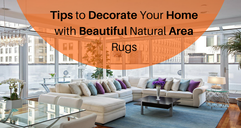 Tips to Decorate Your Home with Beautiful Natural Area Rugs
